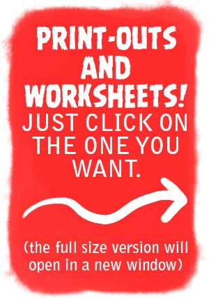 Print-outs and worksheets! Just click on the one you want (full size version will open in a new window